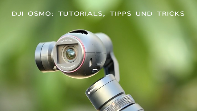 DJI-Osmo-Tutorials-Tipps-&-Tricks