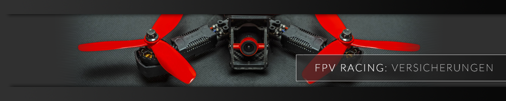 Versicherung FPV Drohne FPV Racing